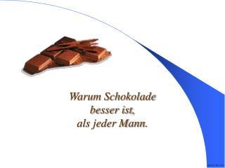 Warum Schokolade besser ist, als jeder Mann.