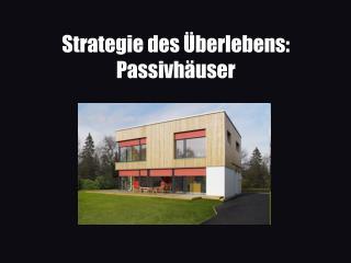 Strategie des Überlebens: Passivhäuser