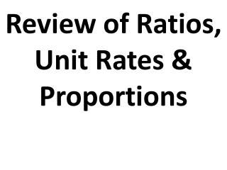 Review of Ratios, Unit Rates & Proportions