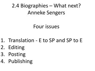 2.4 Biographies – What next? Anneke Sengers Four issues Translation - E to SP and SP to E Editing