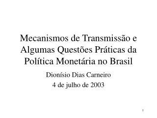 Mecanismos de Transmissão e Algumas Questões Práticas da Política Monetária no Brasil