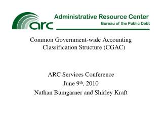 Common Government-wide Accounting Classification Structure (CGAC) ARC Services Conference