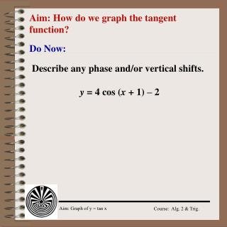 Aim: How do we graph the tangent function?