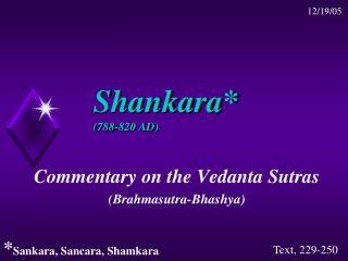 Shankara* (788-820 AD)