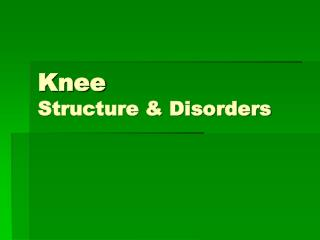 Knee	 Structure & Disorders