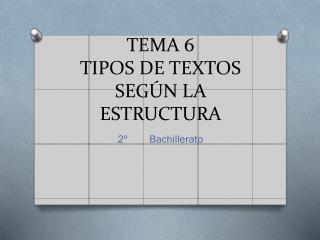TEMA 6 TIPOS DE TEXTOS SEGÚN LA ESTRUCTURA