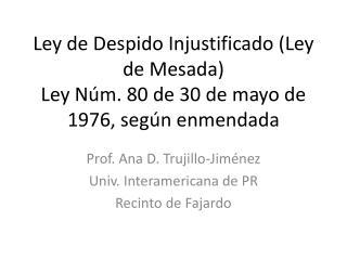 Ley de Despido Injustificado (Ley de Mesada) Ley Núm. 80 de 30 de mayo de 1976, según enmendada