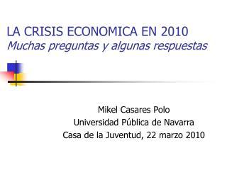 LA CRISIS ECONOMICA EN 2010 Muchas preguntas y algunas respuestas