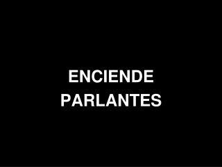 ENCIENDE PARLANTES
