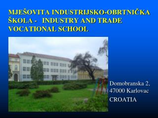 MJEŠOVITA INDUSTRIJSKO-OBRTNIČKA ŠKOLA  -   INDUSTRY AND TRADE VOCATIONAL SCHOOL