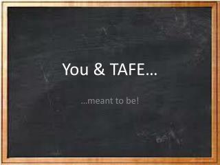 You  & TAFE …