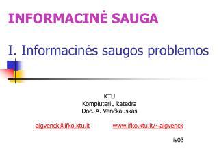 INFORMACIN? SAUGA I. Informacin?s saugos problemos