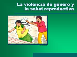 La violencia de género y la salud reproductiva