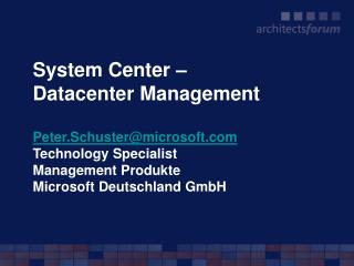 System Center    Datacenter Management   Peter.Schustermicrosoft Technology Specialist Management Produkte Microsoft Deu