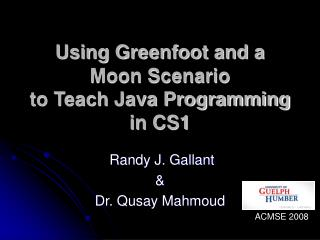 Using Greenfoot and a Moon Scenario  to Teach Java Programming in CS1