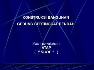 """Materi perkuliahan : ATAP (   """" ROOF """"    )"""