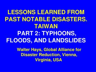 LESSONS LEARNED FROM PAST NOTABLE DISASTERS. TAIWAN PART 2: TYPHOONS, FLOODS, AND LANDSLIDES