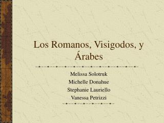 Los Romanos, Visigodos, y  Á rabes