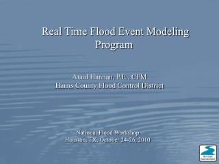 Ataul Hannan, P.E., CFM Harris County Flood Control  District