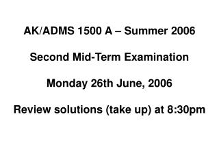 AK/ADMS 1500 A – Summer 2006 Second Mid-Term Examination Monday 26th June, 2006