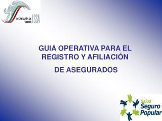 GUIA OPERATIVA PARA EL REGISTRO Y AFILIACI N   DE ASEGURADOS