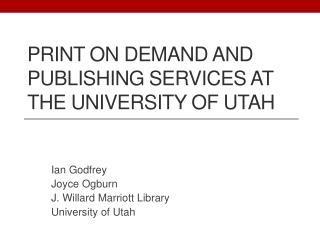 PRINT ON DEMAND AND PUBLISHING SERVICES AT THE UNIVERSITY OF UTAH