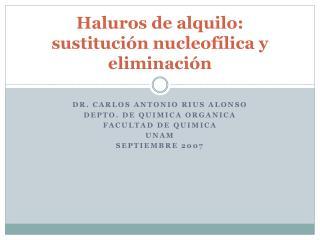 Haluros de alquilo: sustitución  nucleofílica  y eliminación