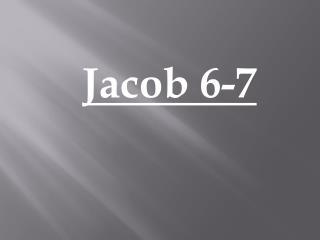 Jacob 6-7