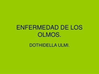 ENFERMEDAD DE LOS OLMOS.
