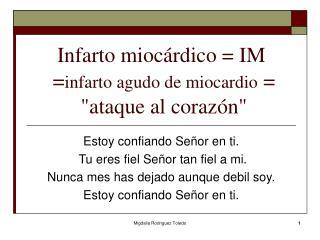 Infartomiocárdico = IM   = infarto agudo de miocardio  =