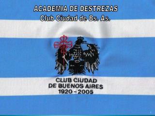 ACADEMIA DE DESTREZAS Club Ciudad de Bs. As.
