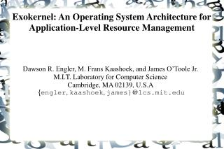 Exokernel: An Operating System Architecture for Application-Level Resource Management