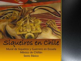 Siqueiros en Chile Mural de Siqueiros y Guerrero en Escuela México de Chillán Sexto Básico