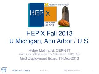 HEPiX  Fall 2013 U Michigan, Ann  Arbor  / U.S.