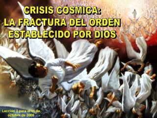 CRISIS C�SMICA: LA FRACTURA DEL ORDEN ESTABLECIDO POR DIOS