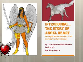 Introducing… the story of Angel heart the super hero that fights CAD (coronary artery disease)