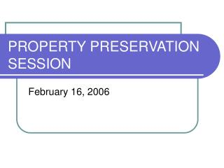 PROPERTY PRESERVATION SESSION