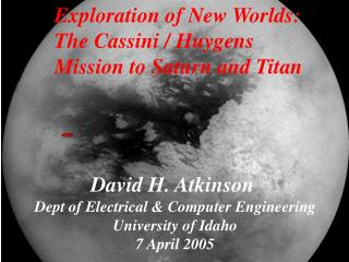 David H. Atkinson Dept of Electrical & Computer Engineering University of Idaho 7 April 2005