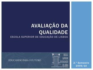 Avaliação  da  Qualidade Escola  Superior de  Educação  de  Lisboa