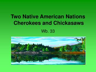 Two Native American Nations  Cherokees and Chickasaws