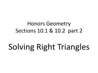 Honors Geometry   Sections  10.1 & 10.2  part 2 Solving  Right Triangles