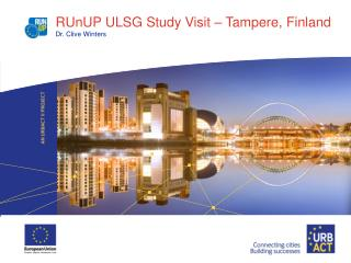 RUnUP ULSG Study Visit – Tampere, Finland Dr. Clive Winters