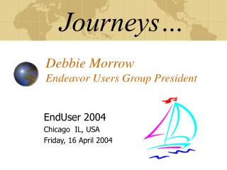 Journeys… Debbie Morrow Endeavor Users Group President