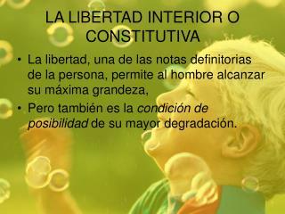 LA LlBERTAD INTERIOR O CONSTITUTIVA