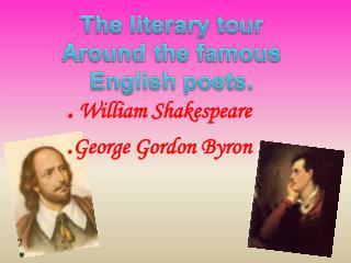 .  William Shakespeare . George Gordon Byron