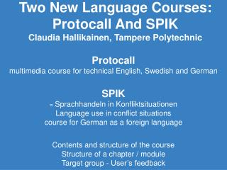 Two New Language Courses: Protocall And SPIK Claudia Hallikainen, Tampere Polytechnic