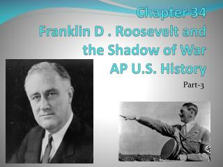 Chapter 34 Franklin D . Roosevelt and the Shadow of War AP U.S. History