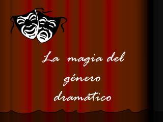 La  magia del género dramático
