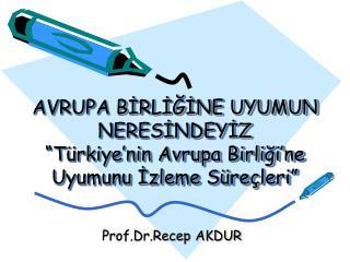 """AVRUPA BİRLİĞİNE UYUMUN NERESİNDEYİZ """"Türkiye'nin Avrupa Birliği'ne Uyumunu İzleme Süreçleri"""""""