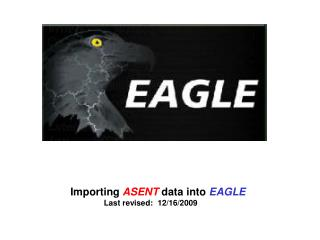 Importing  ASENT  data into  EAGLE Last revised:  12/16/2009